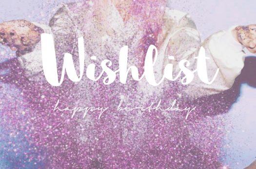 Wishlist d'anniversaire – parceque c'est important quand même